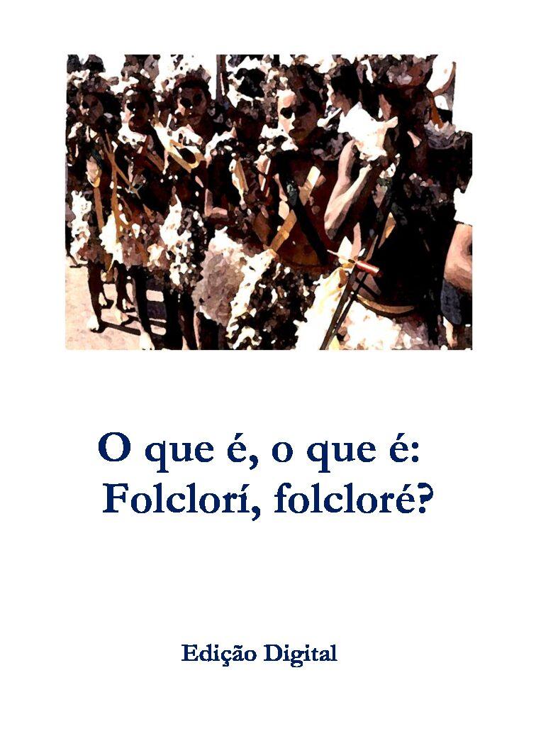 O que é, o que é: folclorí, folcloré?